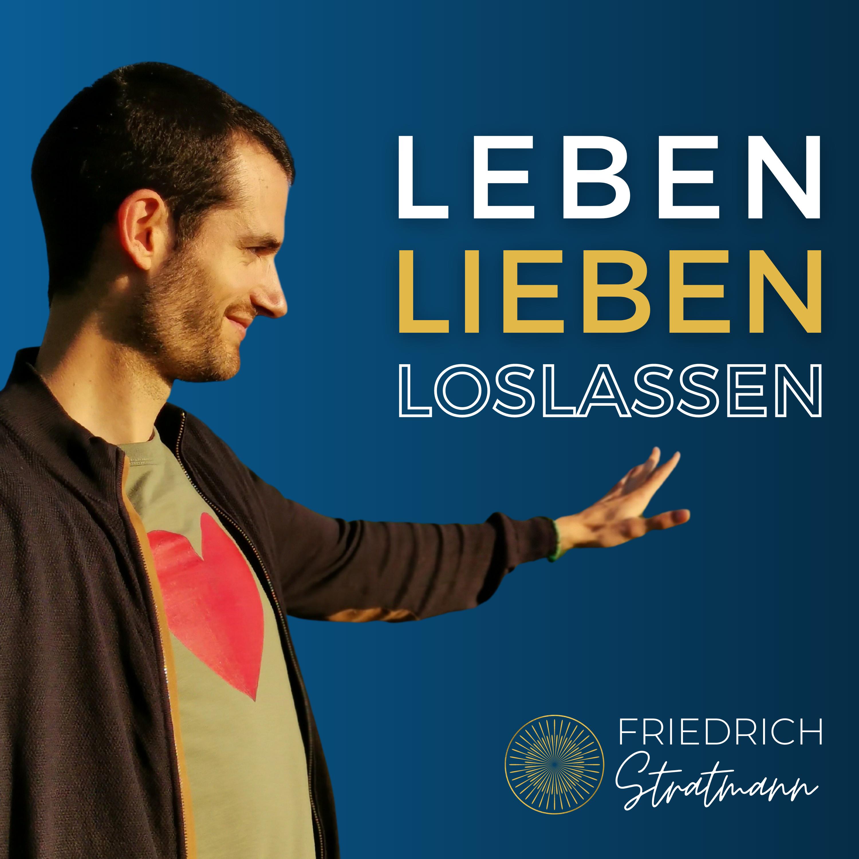 Leben Lieben Loslassen Podcast Friedrich Stratmann