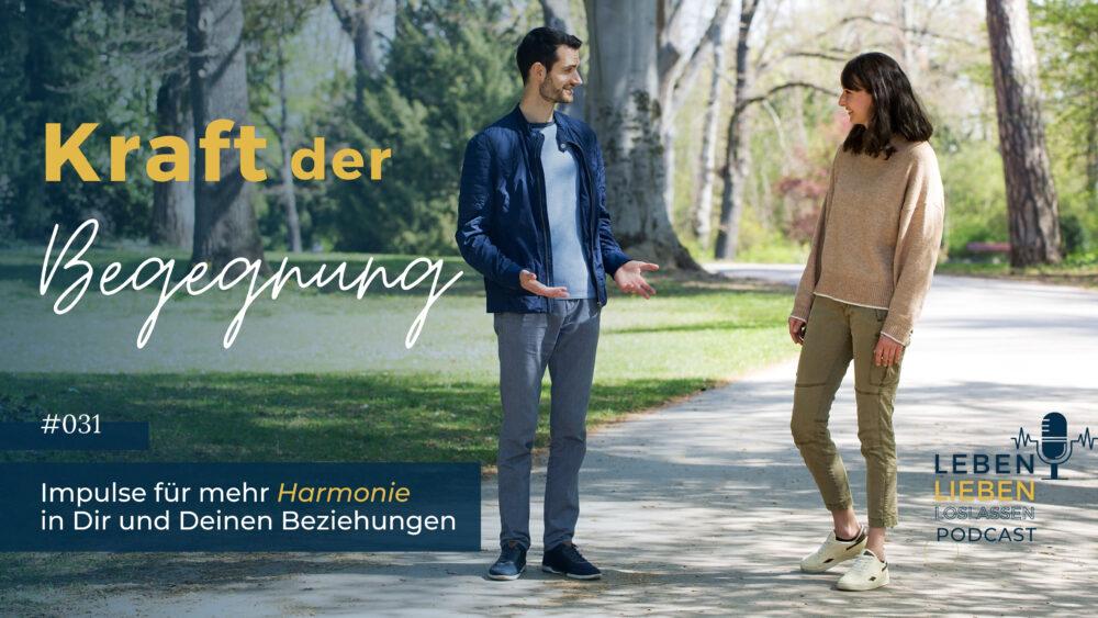 031: Kraft der Begegnung – Impulse für mehr Harmonie in Dir und Deinen Beziehungen